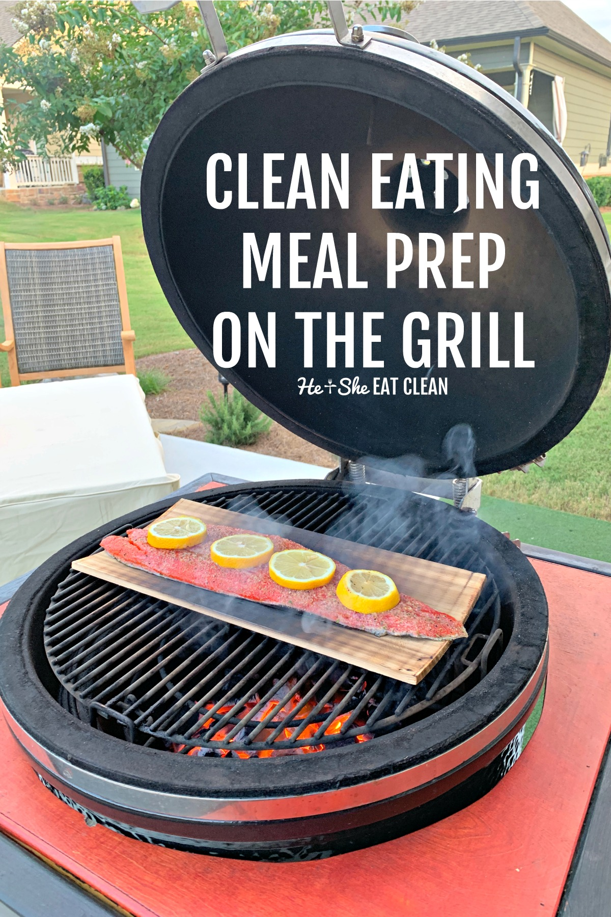 Kamado Joe grill with salmon being grilled - text reads Clean Eating Meal Prep on the Grill