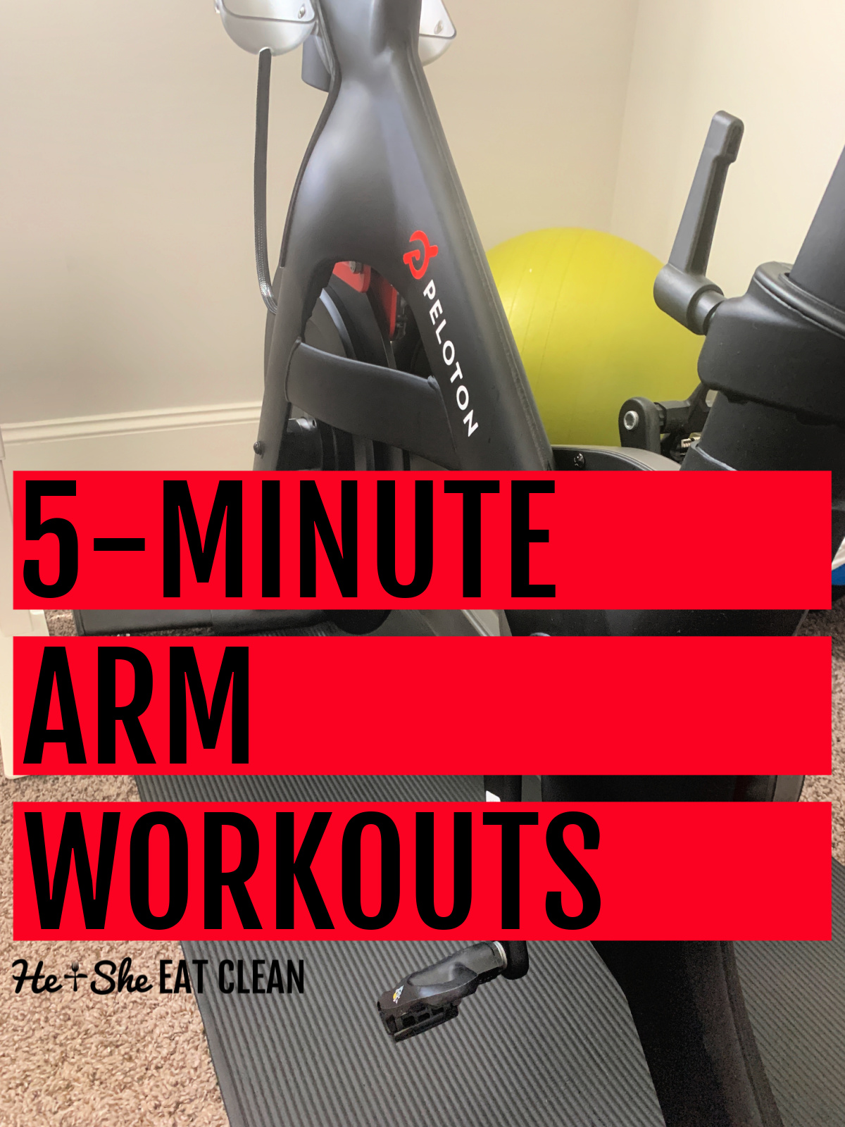 Peloton bike with a yellow exercise ball in the background. Text reads 5-Minute Arm Workouts